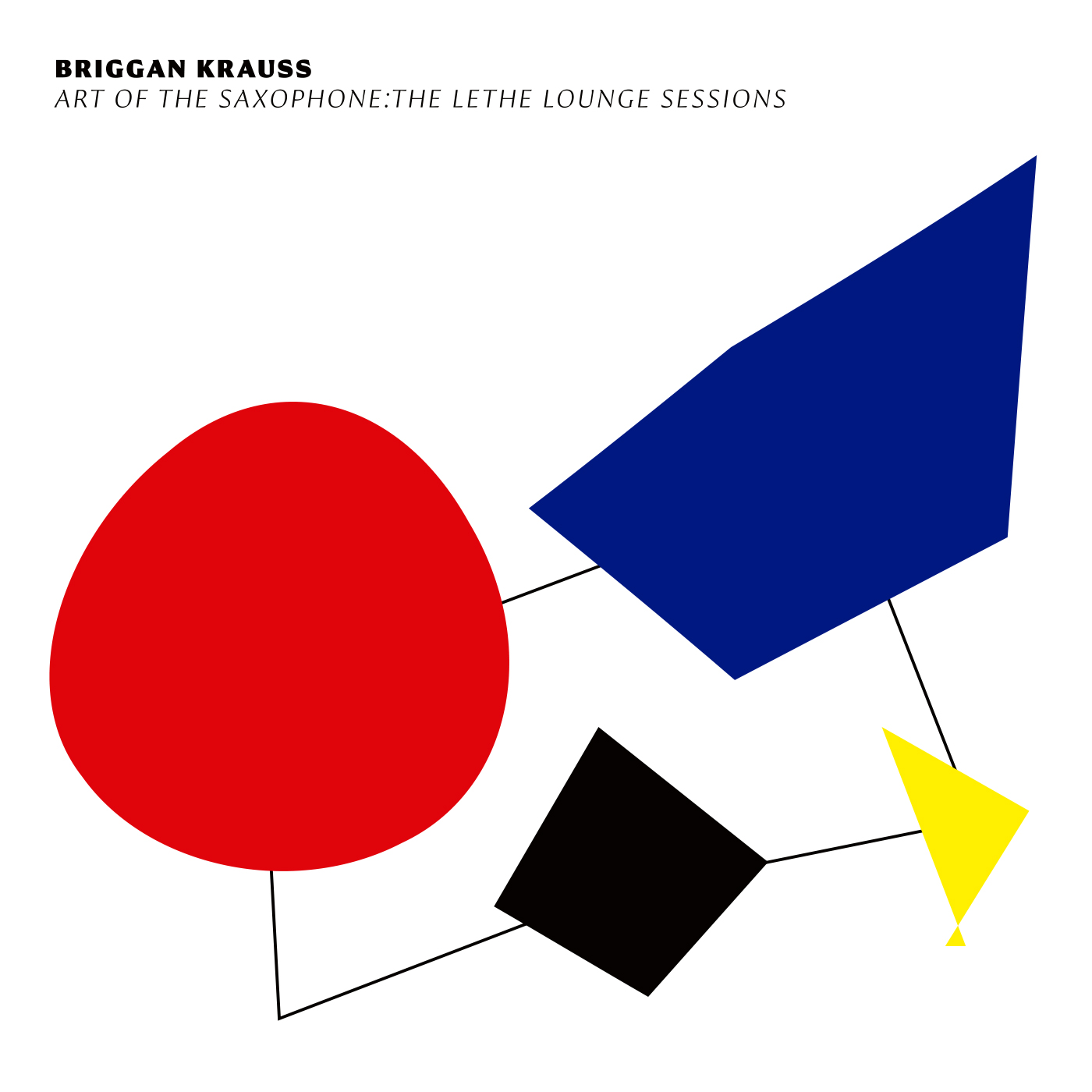 Art of the Saxophone: The Lethe Lounge Sessions by Briggan Krauss